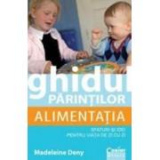 Ghidul parintilor Alimentatia. Sfaturi si idei pentru viata de zi cu zi - Madeleine Deny