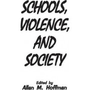 Schools, Violence and Society by Allan M. Hoffman