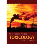 Principles and Practice of Toxicology in Public Health by Ira S. Richards
