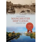 Manchester Ship Canal Through Time by Steven Dickens