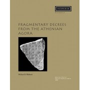Fragmentary Decrees from the Athenian Agora by Michael B. Walbank
