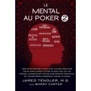 Le Mental Au Poker 2: Des Strategies Ayant Fait Leurs Preuves Pour Ameliorer Votre Niveau de Jeu Au Poker, Augmenter Votre Endurance Mentale