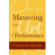Mastering the Art of Performance by Stewart Gordon