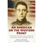 An American on the Western Front: The First World War Letters of Arthur Clifford Kimber, 1917-18