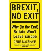 Brexit, No Exit by Denis MacShane