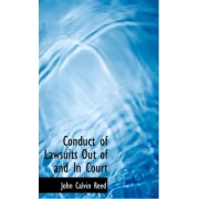 Conduct of Lawsuits Out of and in Court by John Calvin Reed
