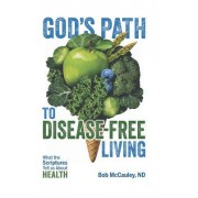 God's Path to Disease-Free Living: What the Scriptures Tell Us about Health