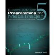 Expert Advisor Programming for Metatrader 5: Creating Automated Trading Systems in the Mql5 Language