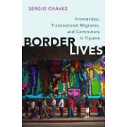 Border Lives: Fronterizos, Transnational Migrants, and Commuters in Tijuana