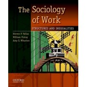 The Sociology of Work by Steven Peter Vallas
