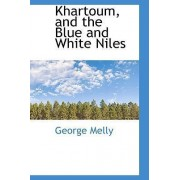 Khartoum, and the Blue and White Niles by George Melly