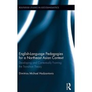 English-Language Pedagogies for a Northeast Asian Context by Dimitrios Michael Hadzantonis