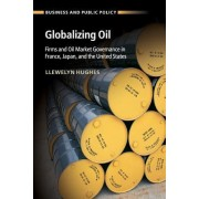 Globalizing Oil: Firms and Oil Market Governance in France, Japan, and the United States