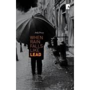 When Rain Falls Like Lead by Andrew Percey