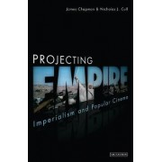 Projecting Empire by James Chapman