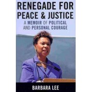 Renegade for Peace and Justice by Barbara Lee