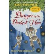 Danger in the Darkest Hour by Mary Pope Osborne