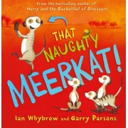 That Naughty Meerkat! by Ian Whybrow