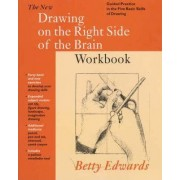 New Drawing on the Right Side of the Brain Workbook by Betty Edwards