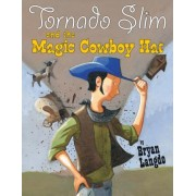 Tornado Slim and the Magic Cowboy Hat by Bryan Langdo
