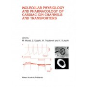 Molecular Physiology and Pharmacology of Cardiac Ion Channels and Transporters by Martin Morad