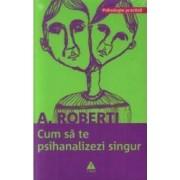 Cum sa te psihanalizezi singur - A. Roberti