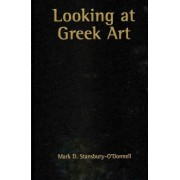 Looking at Greek Art by Mark D. Stansbury-O'Donnell