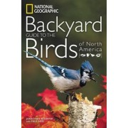 National Geographic Backyard Guide to the Birds of North America by Jon L. Dunn