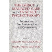 The Impact of Managed Care on the Practice of Psychotherapy by Richard M. Alperin