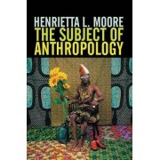 The Subject of Anthropology by Henrietta L. Moore