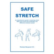Safe Stretch: A Comprehensive Guide to Stretching Which Takes Into Account the Similarities and Differences Between People