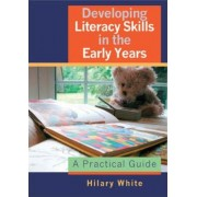 Developing Literacy Skills in the Early Years by Hilary White