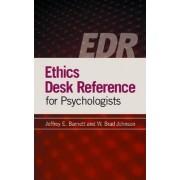 Ethics Desk Reference for Psychologists by Professor of Psychology and Associate Dean Jeffrey E Barnett PsyD Abpp