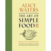 The Art of Simple Food II by Alice Waters