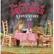 The Secret Life of Squirrels: A Love Story by Nancy Rose