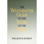 The Westminster Guide to the Books of the Bible by Sir William Mitchell Ramsay