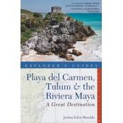 Explorer's Guide Playa del Carmen, Tulum & the Riviera Maya: A Great Destination by Joshua Eden Hinsdale
