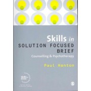 Skills in Solution Focused Brief Counselling and Psychotherapy by Paul Hanton
