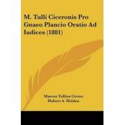 M. Tulli Ciceronis Pro Gnaeo Plancio Oratio Ad Iudices (1881) by Marcus Tullius Cicero