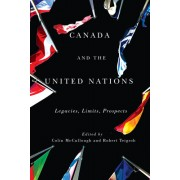 Canada and the United Nations: Legacies, Limits, Prospects