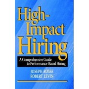 High-Impact Hiring by Joseph G. Rosse