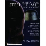 The History of the Steel Helmet in the First World War: Great Britain, Greece, Holland, Italy, Japan, Poland, Portugal, Romania, Russia, Serbia, Turkey, United States Volume 2 by Michael J. Haselgrove