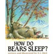 How Do Bears Sleep? by E.J. Bird