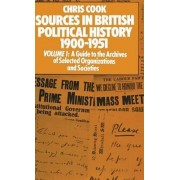 Sources in British Political History, 1900-1951: A Guide to the Archives of Selected Organisations and Societies Volume I by Chris Cook
