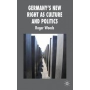 Germany's New Right as Culture and Politics by Roger Woods