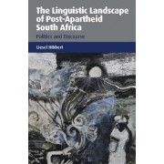 The Linguistic Landscape of Post-Apartheid South Africa by Liesel Hibbert