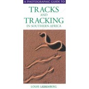 Photographic Guide to Tracks and Tracking in Southern Africa by Louis Liebenberg