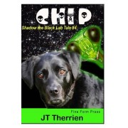 Chip: A Shadow the Black Lab Tale #4