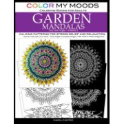 Color My Moods Coloring Books for Adults, Day and Night Garden Mandalas (Volume 2): Calming Patterns for Stress Relief and Relaxation to Help Cope wit