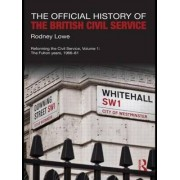The Official History of the British Civil Service: The Fulton Years, 1966-81 Volume 1 by Rodney Lowe